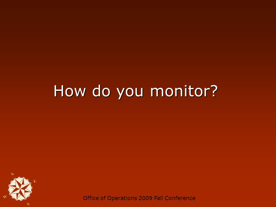 Office of Operations 2009 Fall Conference Monitoring Process Four Step Process: Four Step Process: 1.