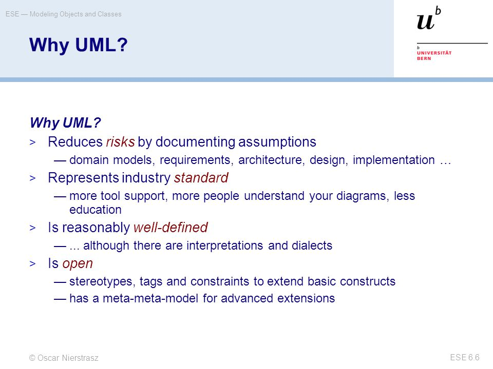 © Oscar Nierstrasz ESE — Modeling Objects and Classes ESE 6.6 Why UML.
