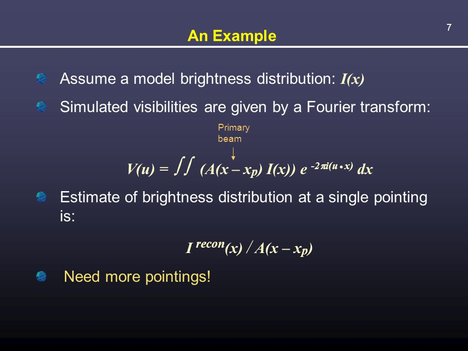 7 An Example Assume a model brightness distribution: I(x) Simulated visibilities are given by a Fourier transform: V(u) =  (A(x – x p ) I(x)) e -2  i(u.