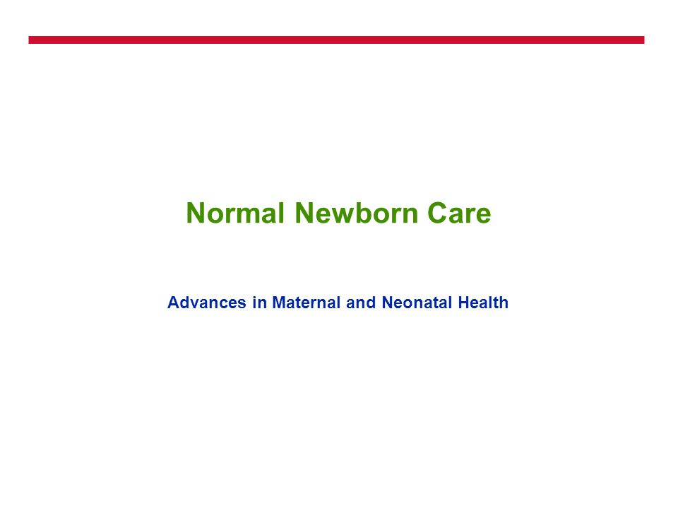 Normal Newborn Care Advances in Maternal and Neonatal Health