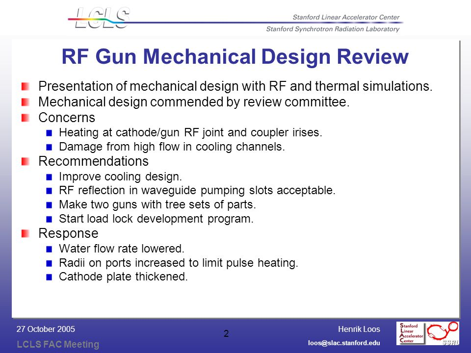 Henrik Loos LCLS FAC Meeting loos@slac.stanford.edu 27 October 2005 2 RF Gun Mechanical Design Review Presentation of mechanical design with RF and th