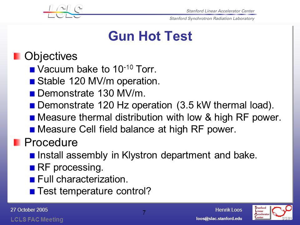 Henrik Loos LCLS FAC Meeting loos@slac.stanford.edu 27 October 2005 7 Gun Hot Test Objectives Vacuum bake to 10 -10 Torr.