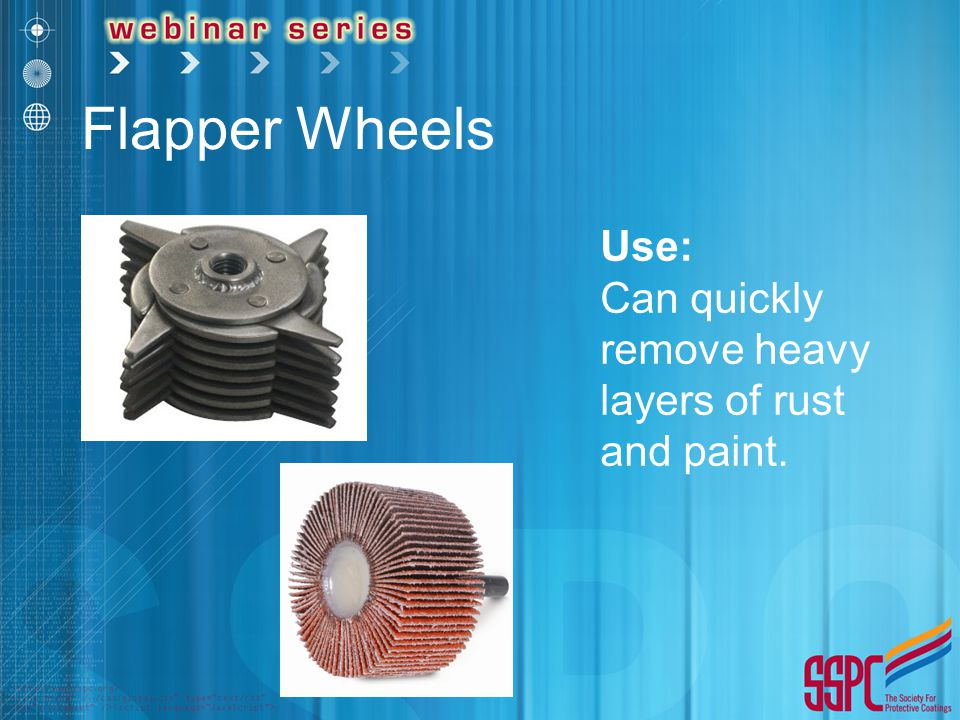 Flapper Wheels Use: Can quickly remove heavy layers of rust and paint.