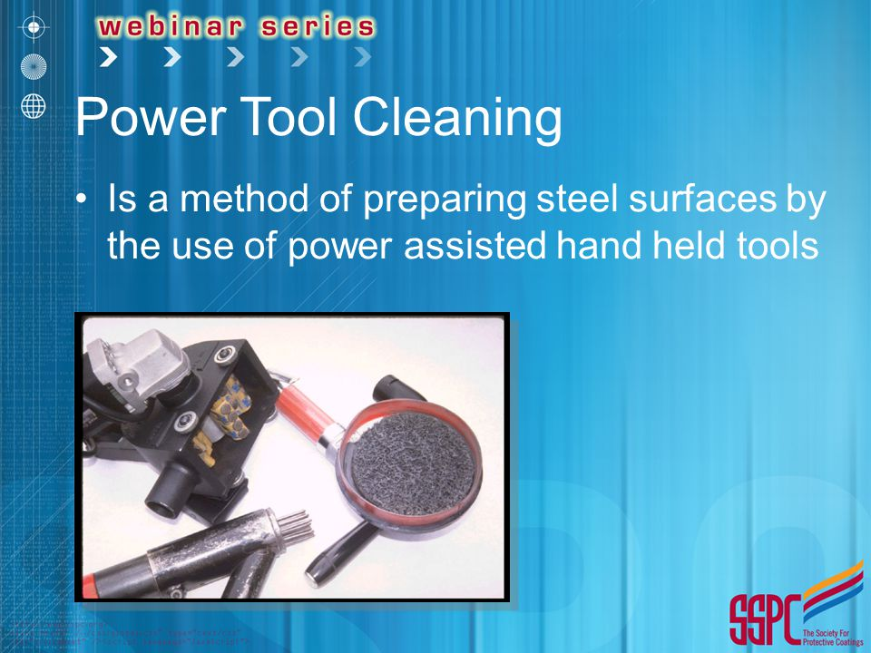 Power Tool Cleaning Is a method of preparing steel surfaces by the use of power assisted hand held tools