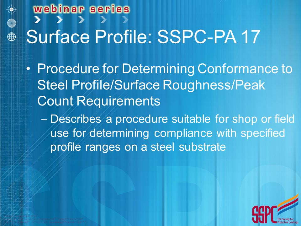 Surface Profile: SSPC-PA 17 Procedure for Determining Conformance to Steel Profile/Surface Roughness/Peak Count Requirements –Describes a procedure su
