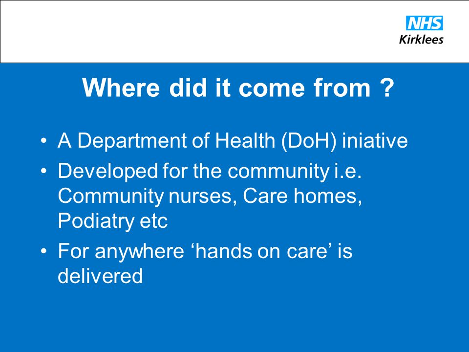 Where did it come from . A Department of Health (DoH) iniative Developed for the community i.e.