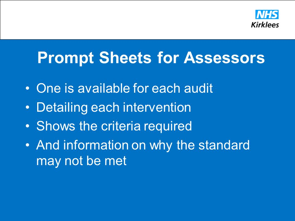 Prompt Sheets for Assessors One is available for each audit Detailing each intervention Shows the criteria required And information on why the standard may not be met