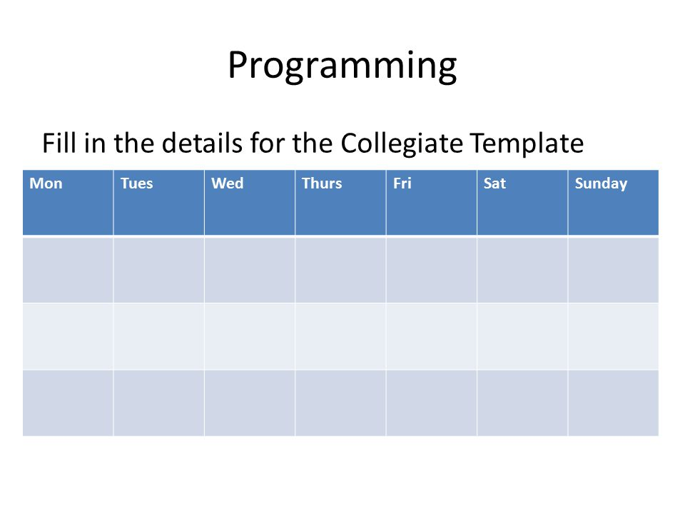 Programming Fill in the details for the Collegiate Template MonTuesWedThursFriSatSunday