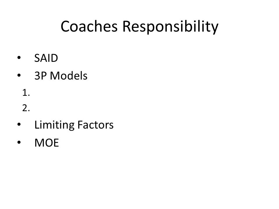 Coaches Responsibility SAID 3P Models 1. 2. Limiting Factors MOE