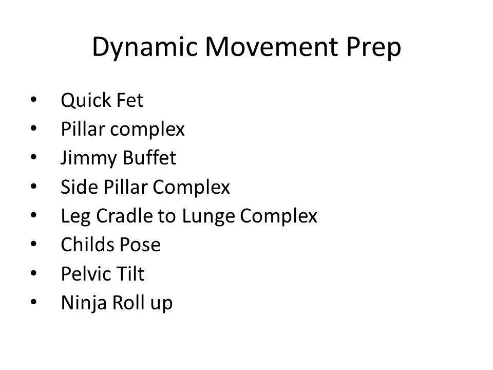 Dynamic Movement Prep Quick Fet Pillar complex Jimmy Buffet Side Pillar Complex Leg Cradle to Lunge Complex Childs Pose Pelvic Tilt Ninja Roll up