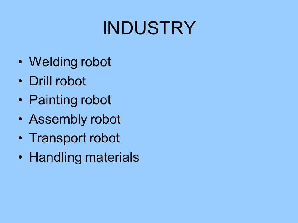 INDUSTRY Welding robot Drill robot Painting robot Assembly robot Transport robot Handling materials