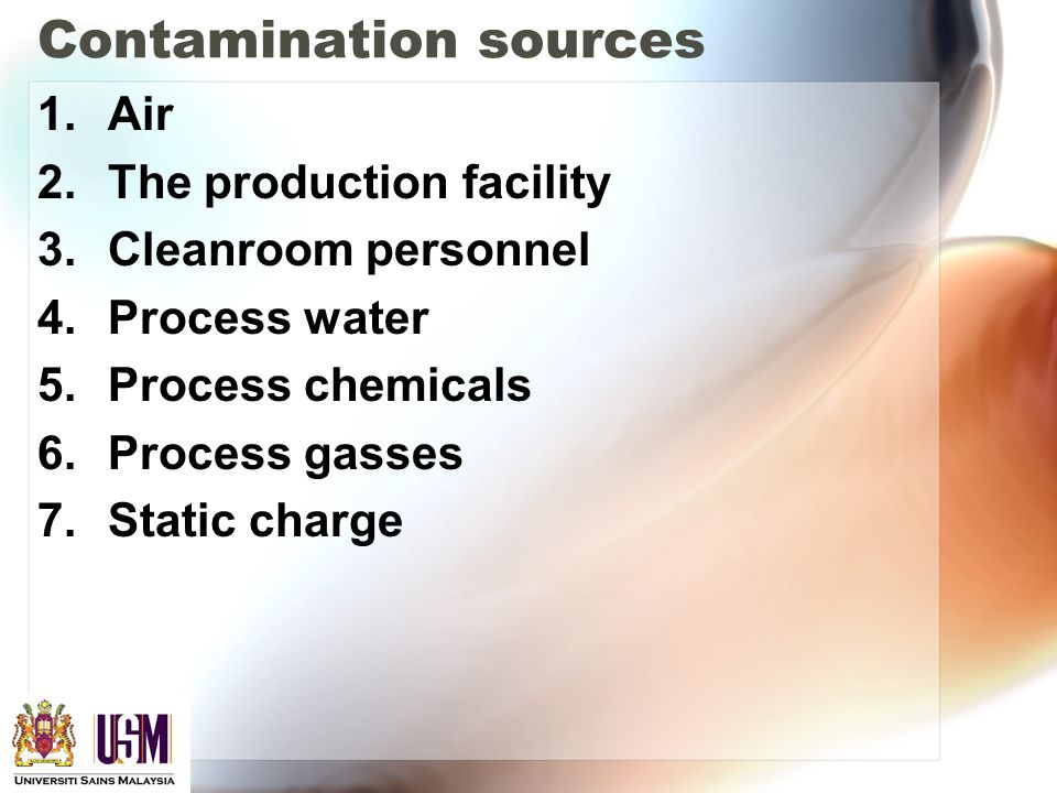 Contamination sources 1.Air 2.The production facility 3.Cleanroom personnel 4.Process water 5.Process chemicals 6.Process gasses 7.Static charge