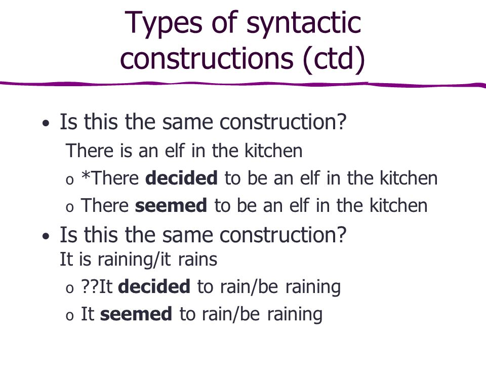 Types of syntactic constructions (ctd) Is this the same construction.