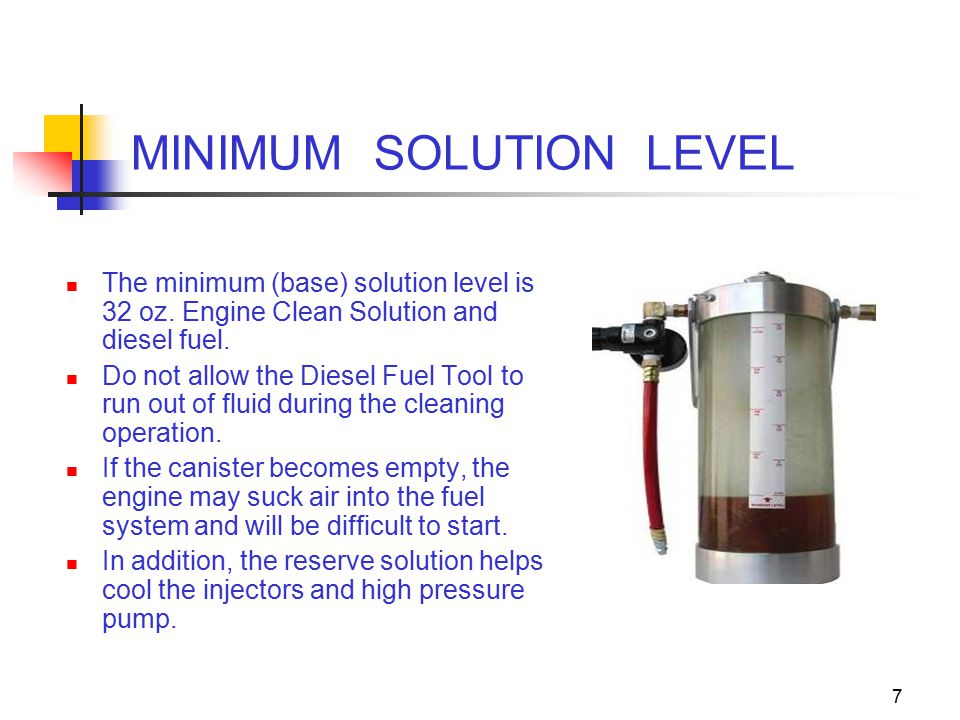 7 MINIMUM SOLUTION LEVEL The minimum (base) solution level is 32 oz.