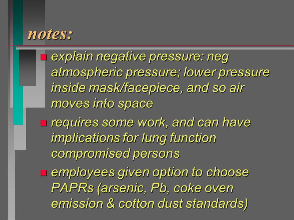 Air- Purifying Respirators n Negative pressure user draws in air through a filter or cartridgeuser draws in air through a filter or cartridge creates