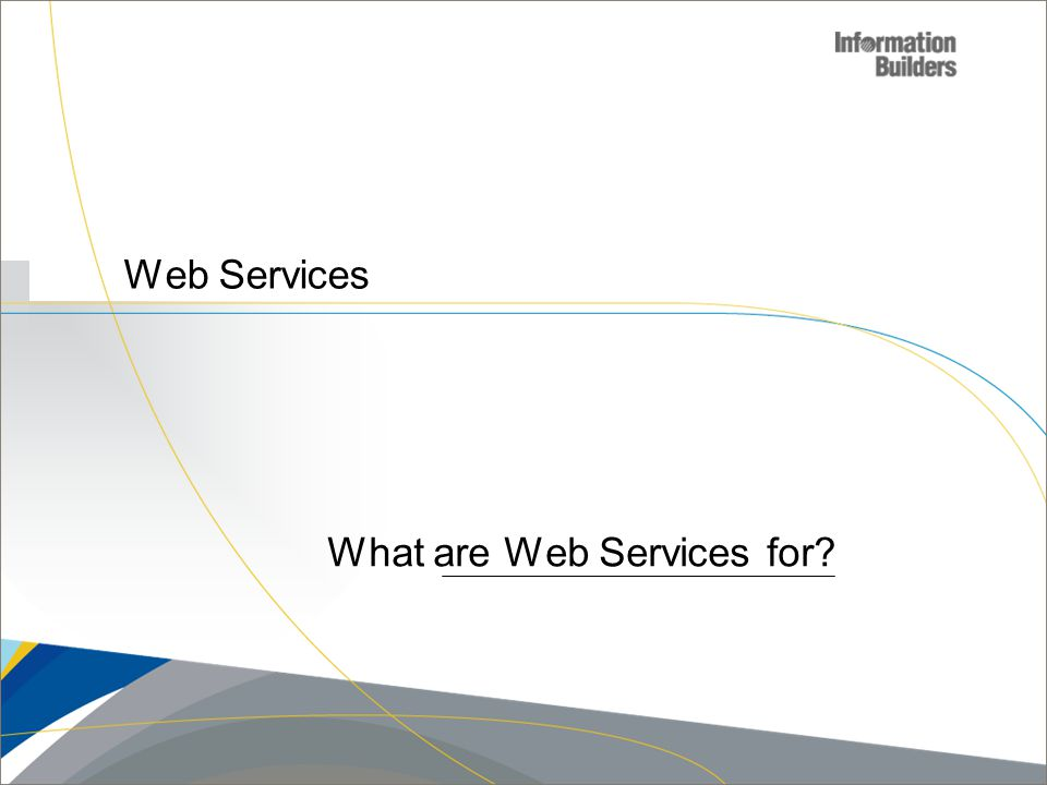Web Services What are Web Services for?