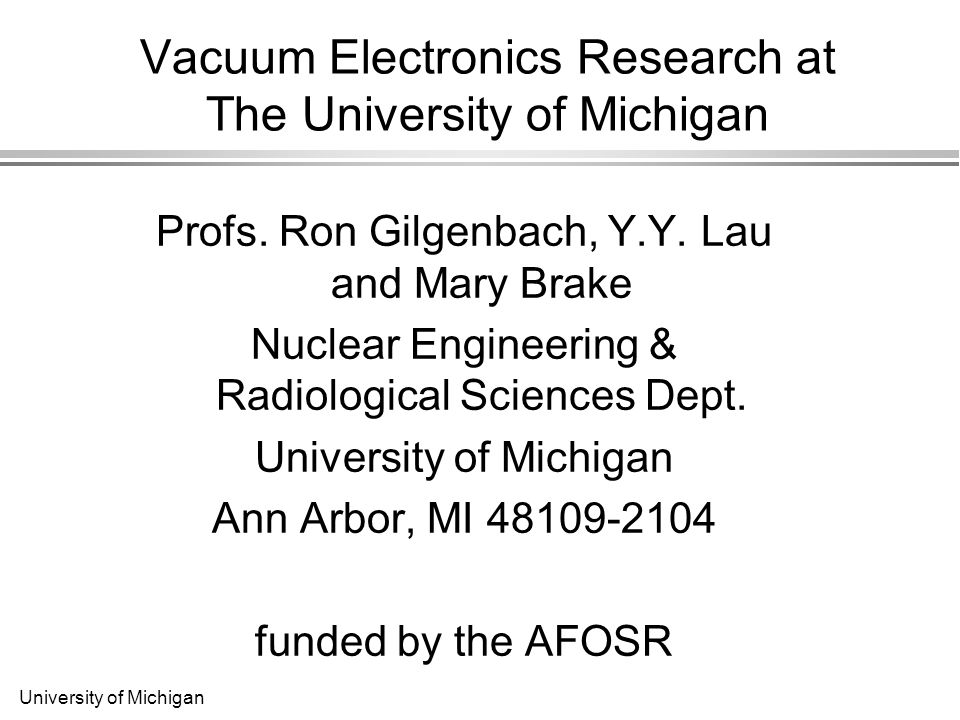 University of Michigan Vacuum Electronics Research at The University of Michigan Profs.