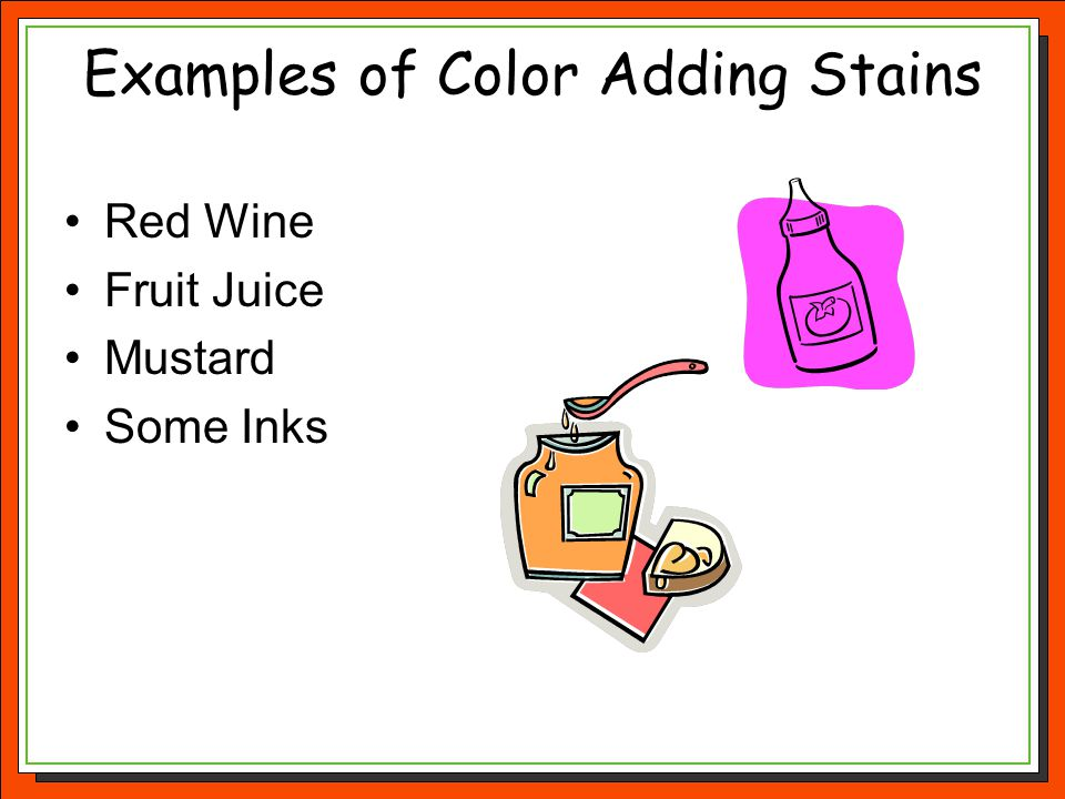 Examples of Color Adding Stains Red Wine Fruit Juice Mustard Some Inks