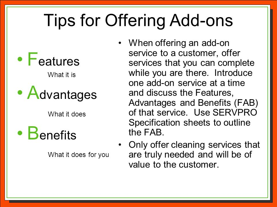 Tips for Offering Add-ons F eatures What it is A dvantages What it does B enefits What it does for you When offering an add-on service to a customer,