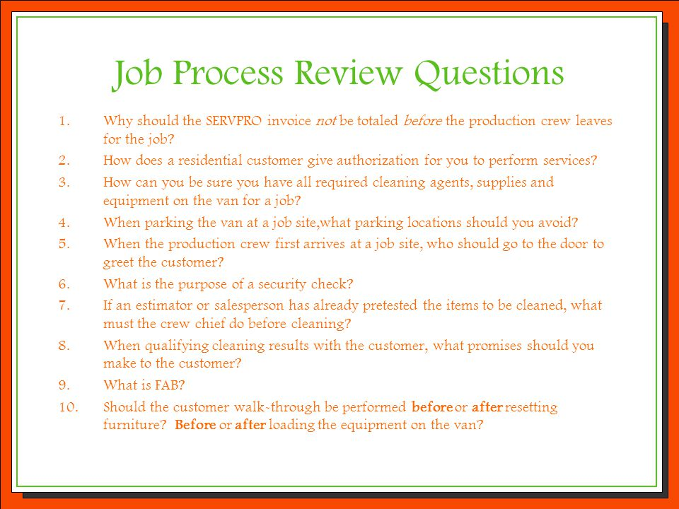 Job Process Review Questions 1.Why should the SERVPRO invoice not be totaled before the production crew leaves for the job? 2.How does a residential c