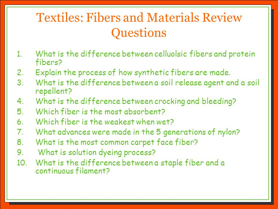 Textiles: Fibers and Materials Review Questions 1.What is the difference between celluolsic fibers and protein fibers? 2.Explain the process of how sy