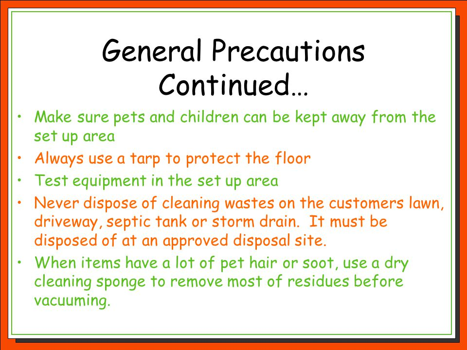 General Precautions Continued… Make sure pets and children can be kept away from the set up area Always use a tarp to protect the floor Test equipment