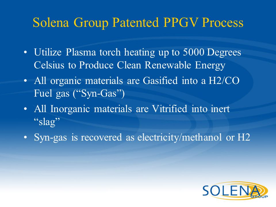 Confidential - Solena Group26 Solena Group Patented PPGV Process Utilize Plasma torch heating up to 5000 Degrees Celsius to Produce Clean Renewable En