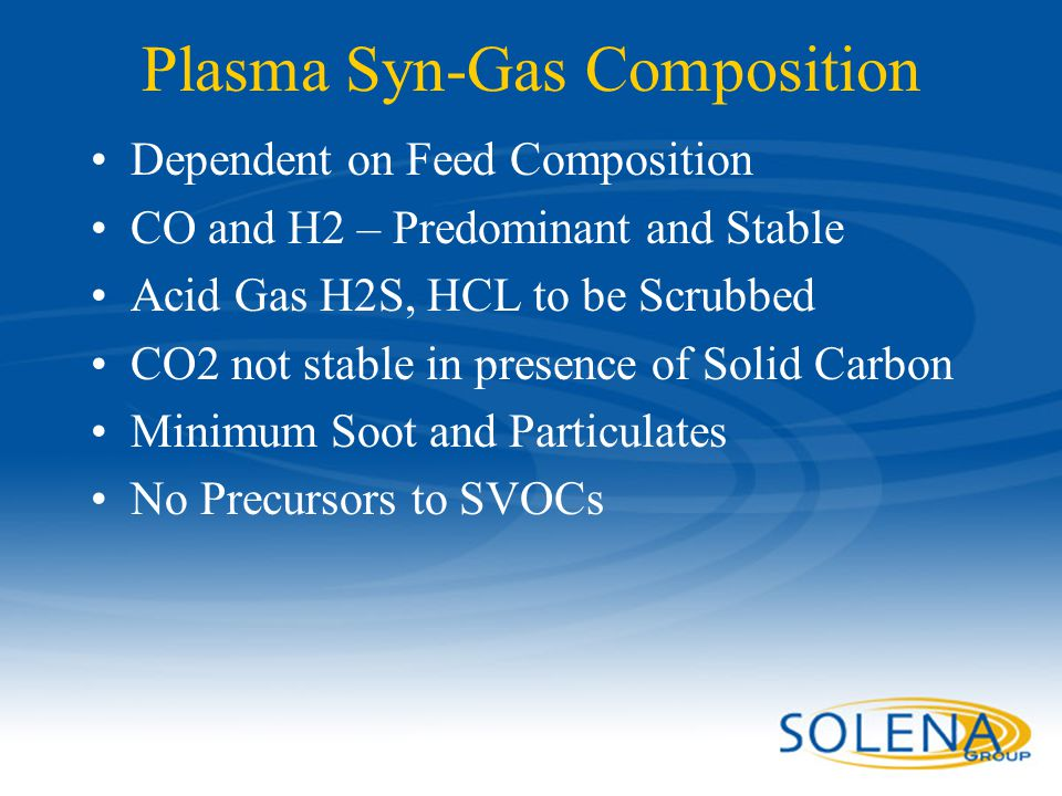 Confidential - Solena Group36 Plasma Syn-Gas Composition Dependent on Feed Composition CO and H2 – Predominant and Stable Acid Gas H2S, HCL to be Scru