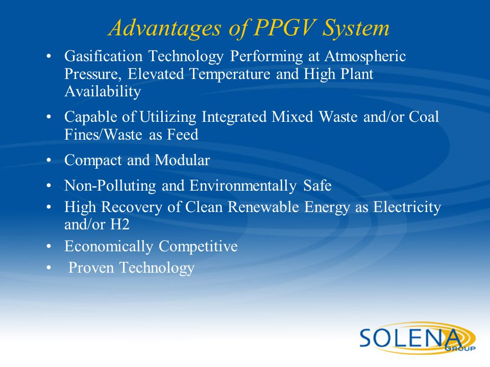 Advantages of PPGV System Gasification Technology Performing at Atmospheric Pressure, Elevated Temperature and High Plant Availability Capable of Util