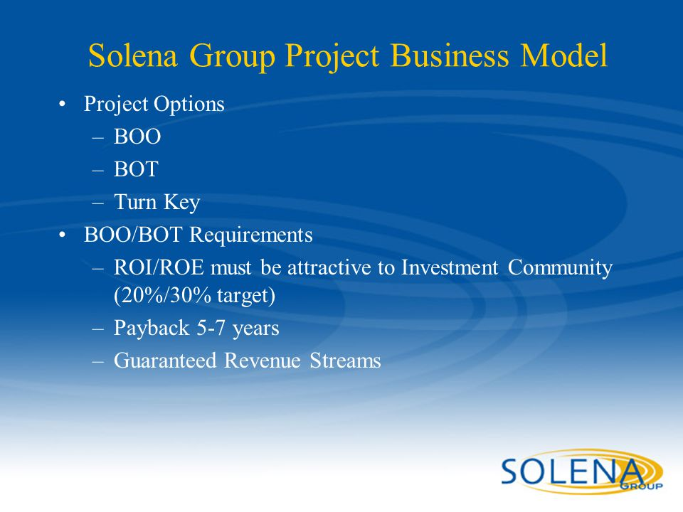 Confidential - Solena Group48 Solena Group Project Business Model Project Options –BOO –BOT –Turn Key BOO/BOT Requirements –ROI/ROE must be attractive