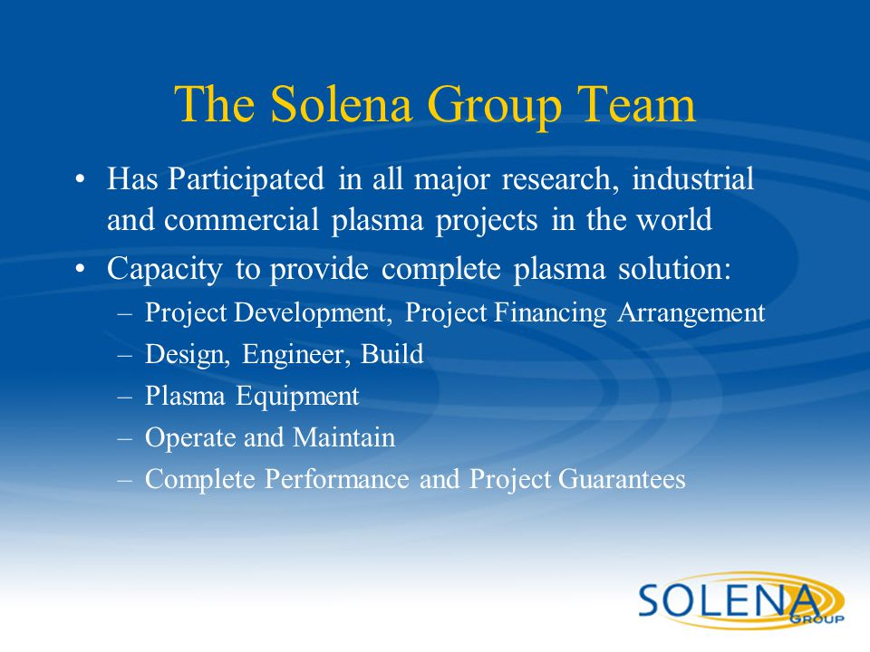 Confidential - Solena Group55 The Solena Group Team Has Participated in all major research, industrial and commercial plasma projects in the world Cap
