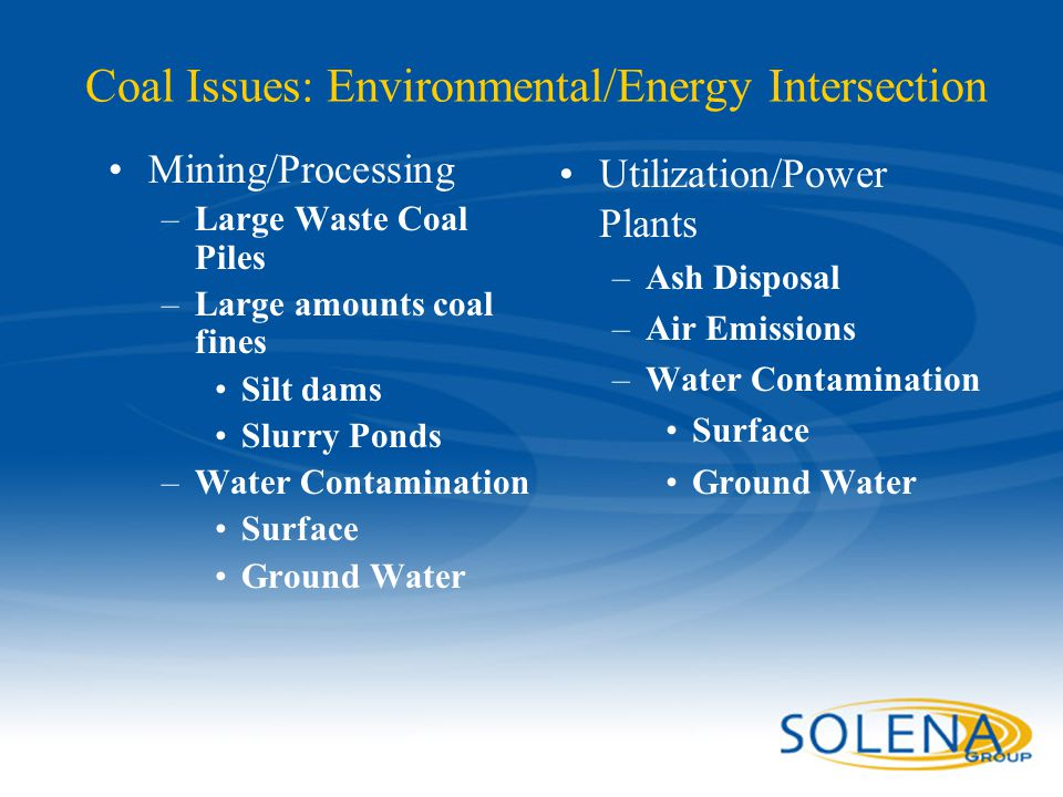 Confidential - Solena Group7 Coal Issues: Environmental/Energy Intersection Mining/Processing –Large Waste Coal Piles –Large amounts coal fines Silt d