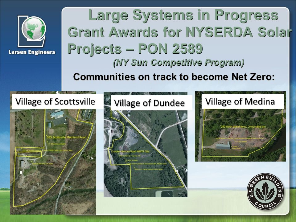 Large Systems in Progress Grant Awards for NYSERDA Solar Projects – PON 2589 (NY Sun Competitive Program) Communities on track to become Net Zero: Village of Scottsville Village of Medina Village of Dundee
