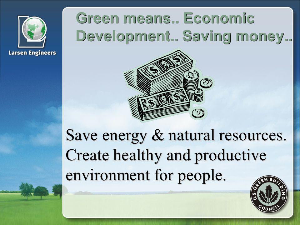 Green means.. Economic Development.. Saving money..