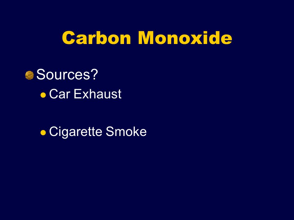 Carbon Monoxide Sources? Car Exhaust Cigarette Smoke