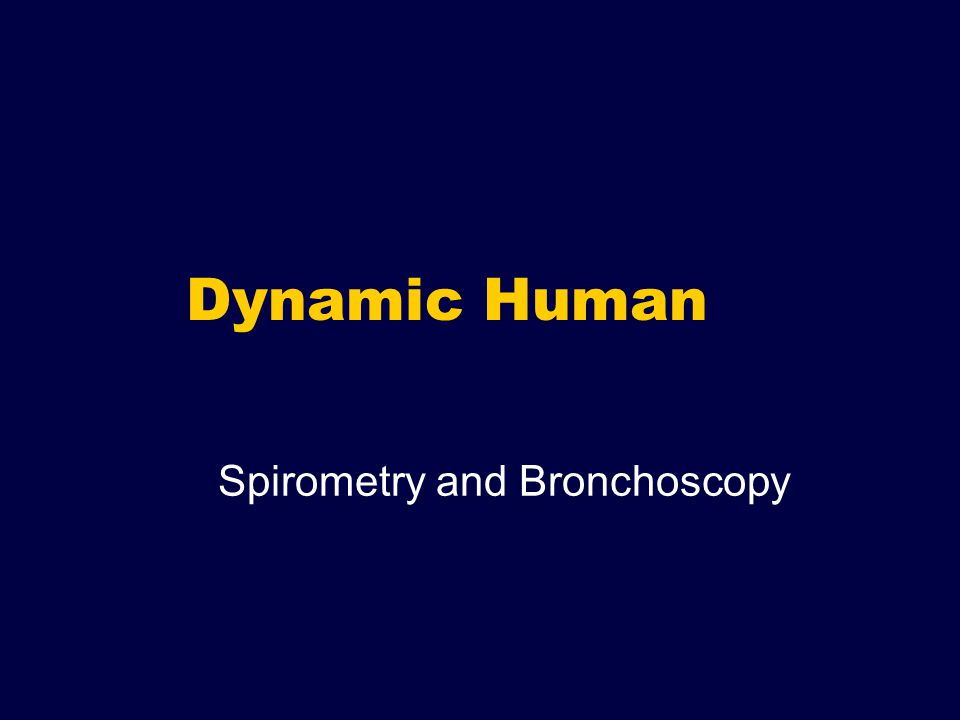 Dynamic Human Spirometry and Bronchoscopy