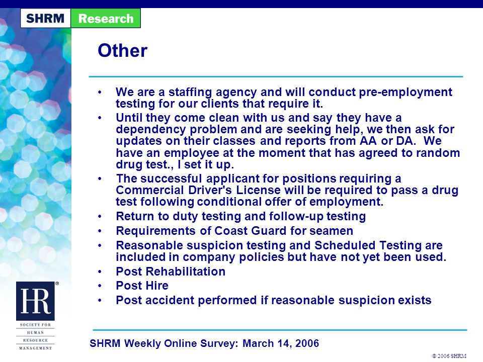 © 2006 SHRM SHRM Weekly Online Survey: March 14, 2006 Other If a company designated driver has an accident Employees sign a Drug-Free Workplace Policy each year.