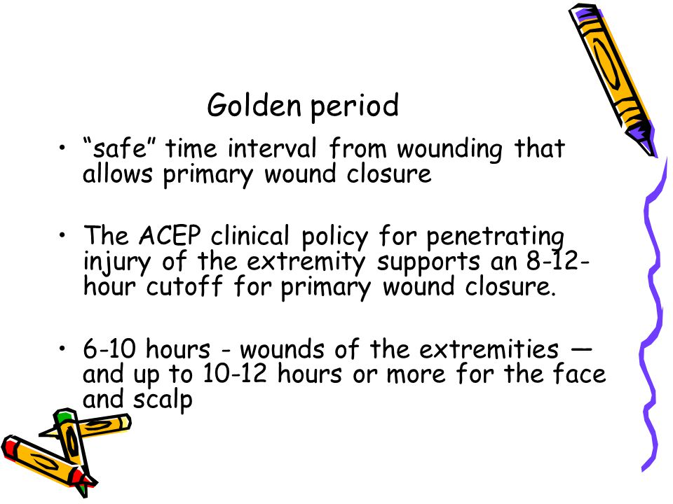 "Golden period ""safe"" time interval from wounding that allows primary wound closure The ACEP clinical policy for penetrating injury of the extremity su"