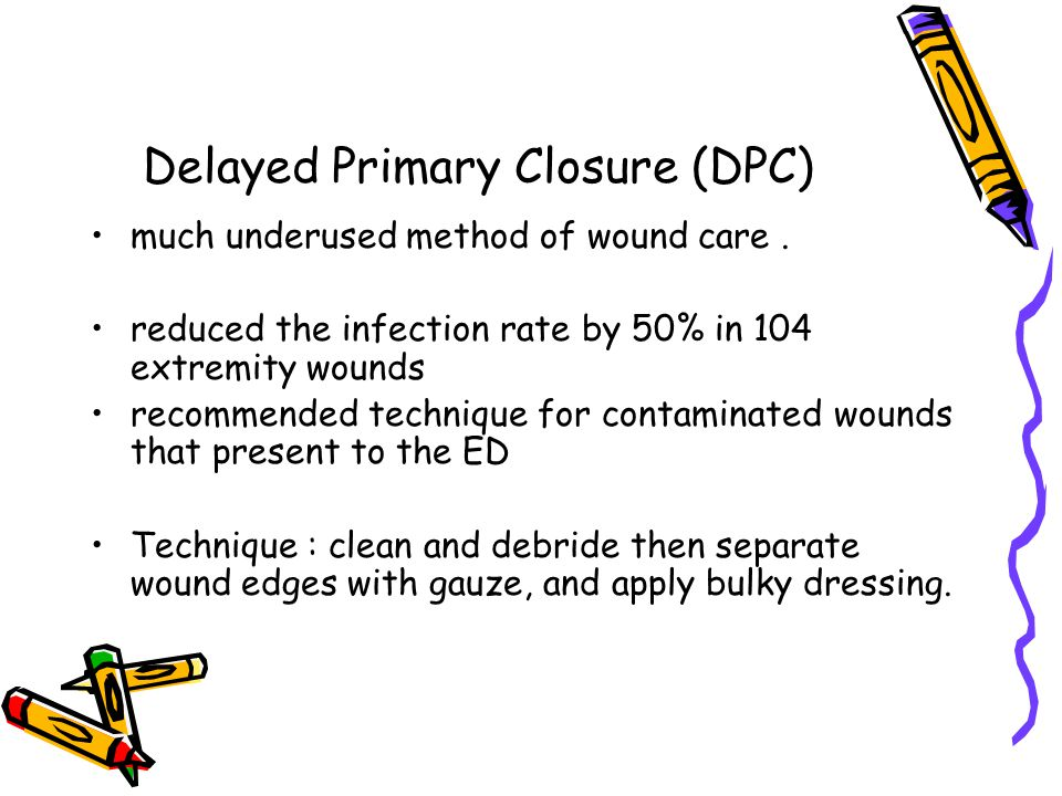 Delayed Primary Closure (DPC) much underused method of wound care. reduced the infection rate by 50% in 104 extremity wounds recommended technique for