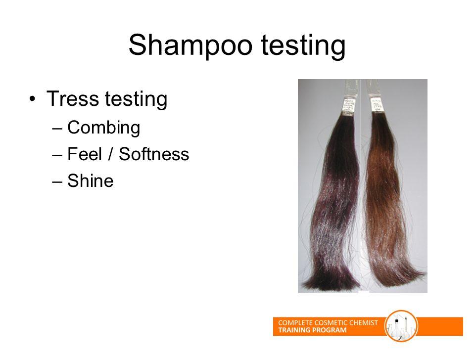 Shampoo testing Tress testing –Combing –Feel / Softness –Shine