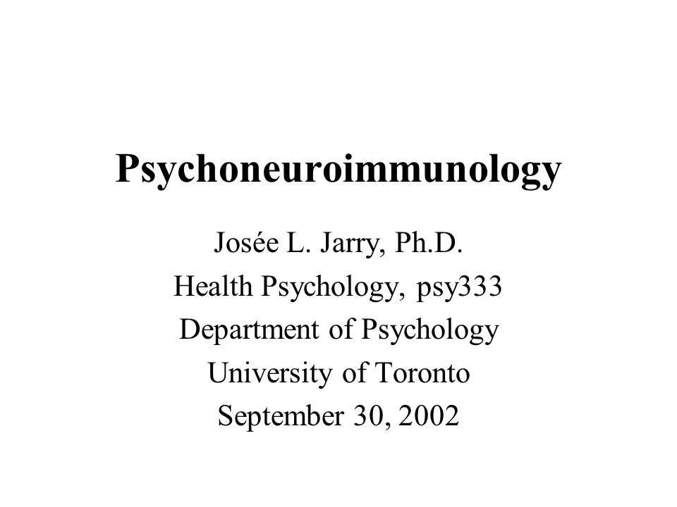 Psychoneuroimmunology Josée L. Jarry, Ph.D.