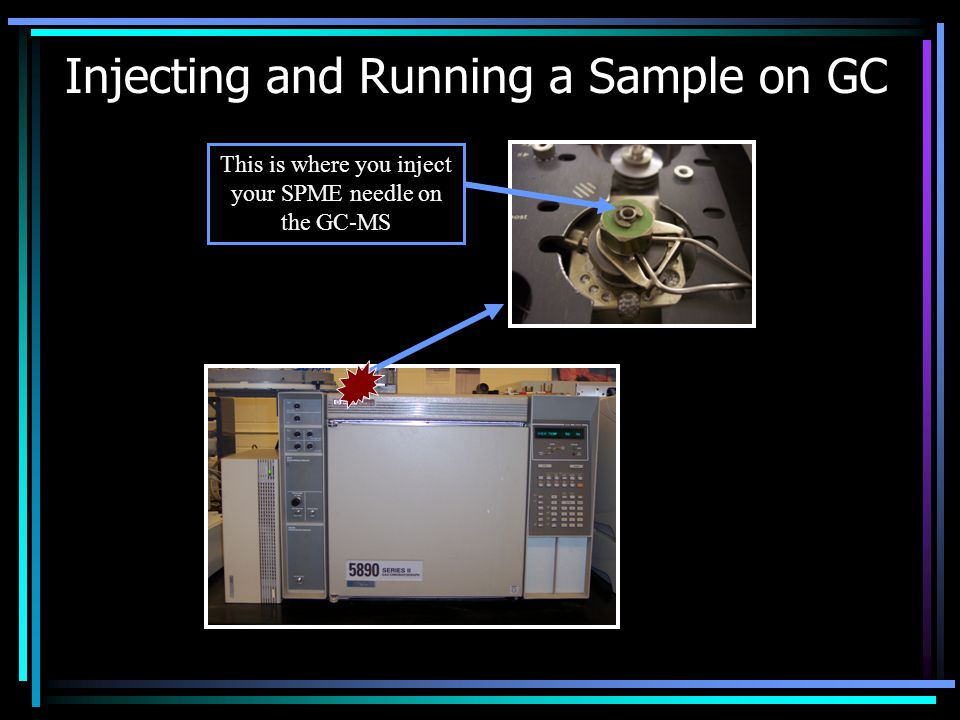 Injecting and Running a Sample on GC This is where you inject your SPME needle on the GC-MS