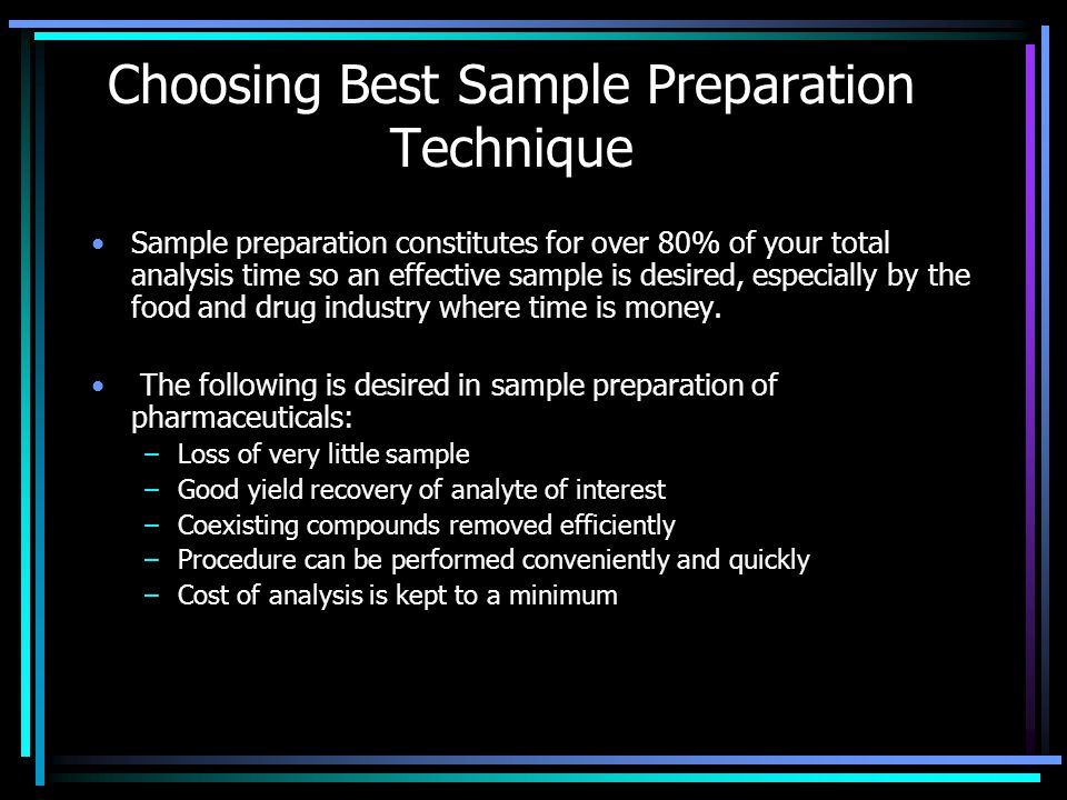 Choosing Best Sample Preparation Technique Sample preparation constitutes for over 80% of your total analysis time so an effective sample is desired,