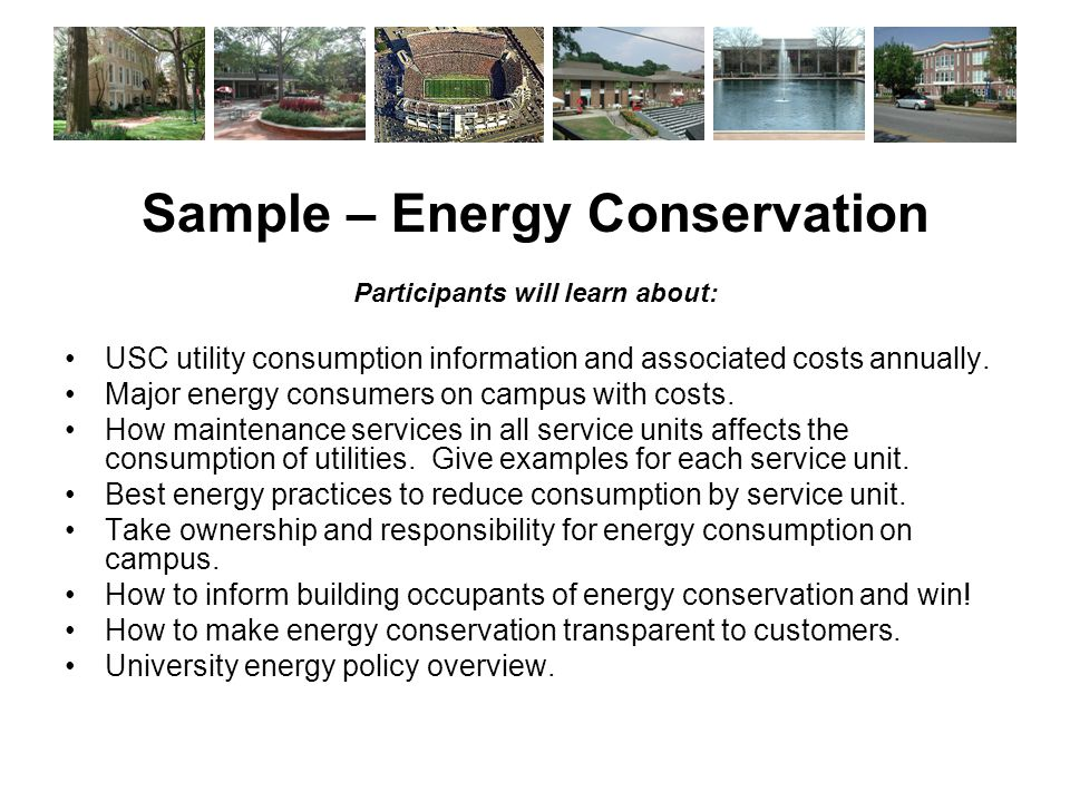 Sample – Energy Conservation Participants will learn about: USC utility consumption information and associated costs annually.
