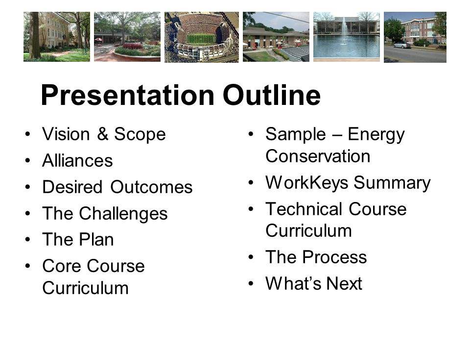 Vision & Scope Alliances Desired Outcomes The Challenges The Plan Core Course Curriculum Sample – Energy Conservation WorkKeys Summary Technical Course Curriculum The Process What's Next Presentation Outline