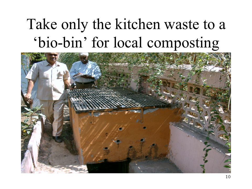 10 Take only the kitchen waste to a 'bio-bin' for local composting