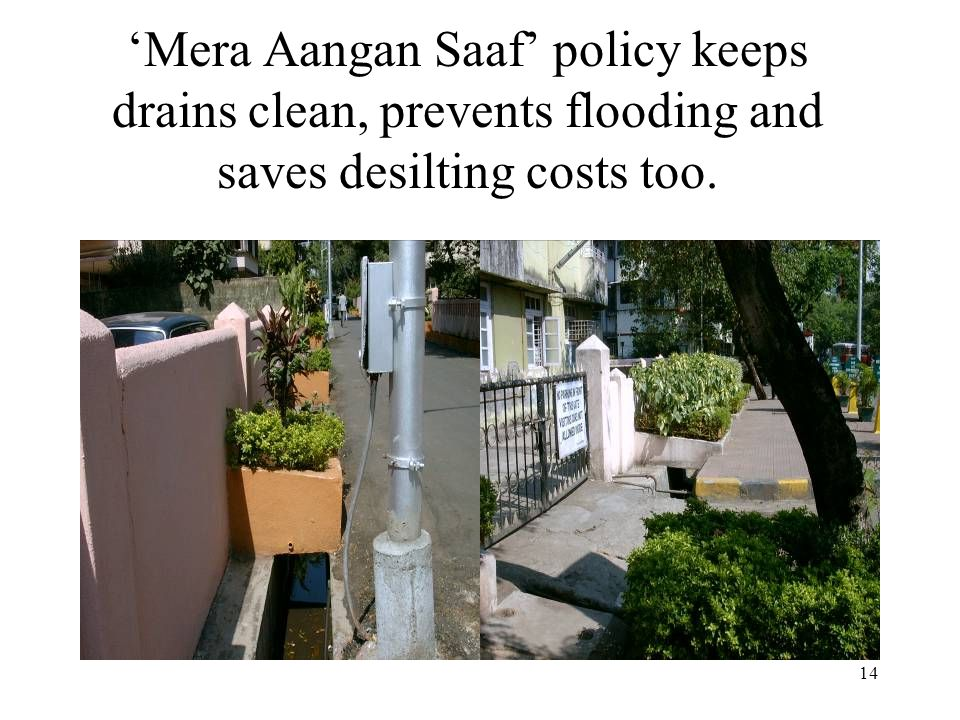 14 'Mera Aangan Saaf' policy keeps drains clean, prevents flooding and saves desilting costs too.