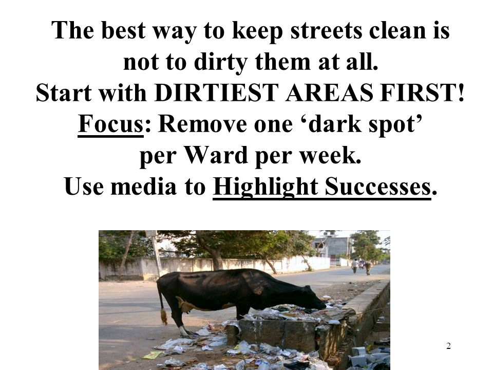 2 The best way to keep streets clean is not to dirty them at all.