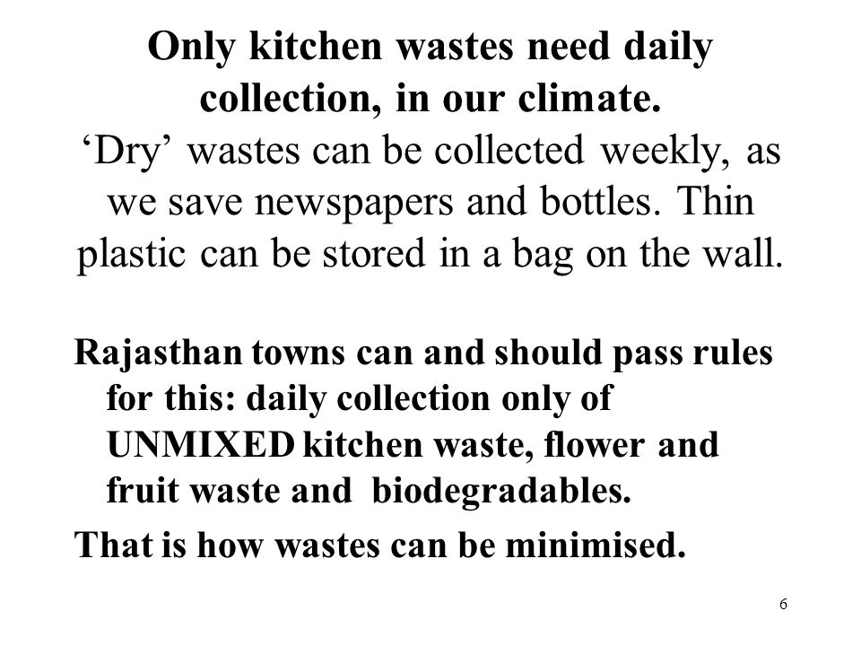 6 Only kitchen wastes need daily collection, in our climate.