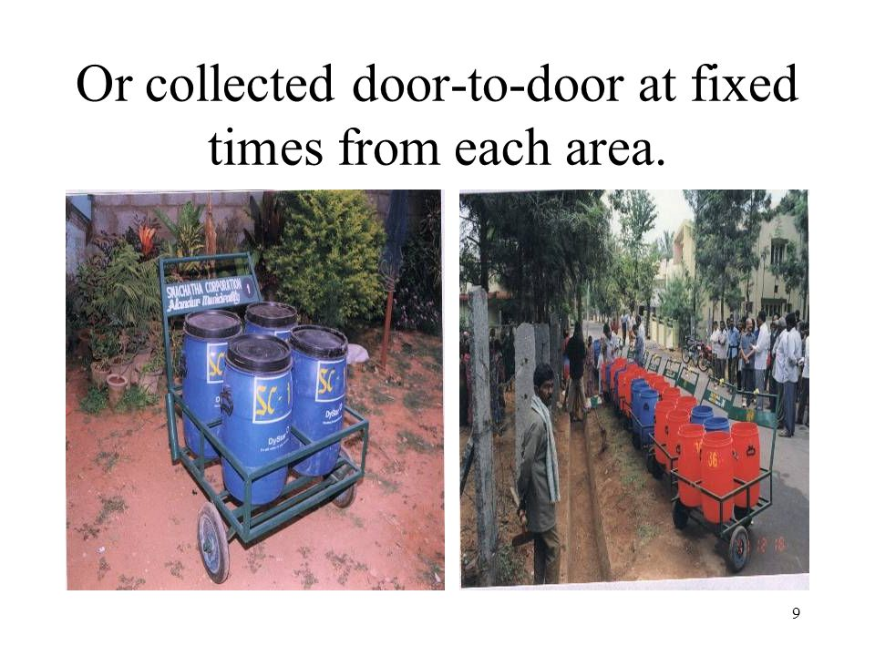 9 Or collected door-to-door at fixed times from each area.